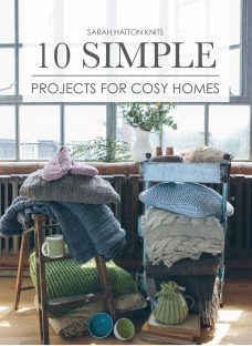 10 Simple Projects for Cosy Homes by Sarah Hatton Knitting Pattern Book