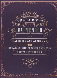 The Curious Bartender: Artistry & Alchemy Of Creating The Perfect Cocktail Book